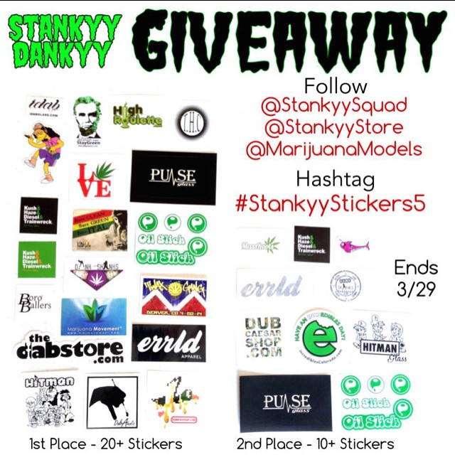 Here's another sticker giveaway for you! This week, @StankyySquad and @StankyyStore are teaming up with us to give you this chance at a ton of free stickers! 1st place gets over 20! And 2nd place gets over 10! Good luck everyone! RULES Follow @StankyySquad @StankyyStore and @MarijuanaModels Repost this image! Hashtag your repost Limited 5 entries each individual giveaway No private profiles! (We can't see your entry!) Winners must be able to provide proof via photo ID that they are 18+ For those of you that can't screenshot, all giveaway images are available at www.StankyyDankyy.com Winners are picked at random on March 29th, by random.org First Place winner will receive 20+ stickers, including stickers from @iDabGlass @Stay_Green @HighRoulette @TheHerbalCulture  @DutchGang @DubCaesar @PulseGlass @TheDabStore @OilSlick @TwaxGang_ @MarijuanaMovement @ItalHempWick @HitmanGlassDougie @BoroBallers @GlassyGrrl @ErrldApparel @Bhombing_America @DabPinShop and @GlassyGrrl. The second place winner will receive 10+ stickers, including stickers from @DubCaesar @GlassyGrrl @Incredibles_Colorado @ErrldApparel @BoroBallers @HitmanGlassDougie @OilSlick  @PulseGlass and others! www.StankyyDankyy.com @StankyyStore @StankyySquad @Stankyy.Dankyy @StankyyDankyyWinners @StankyyDankyyGiveaway