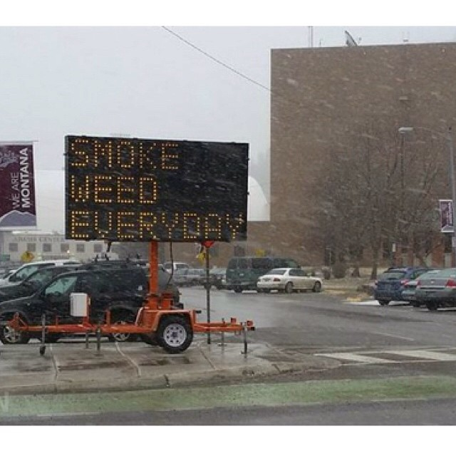 Meanwhile in Montana...   Someone hacked the sign lmao SMOKE WEED EVERYDAY