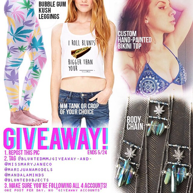 GIVEAWAY TIME! Rules: 1. Repost this pic 2. Tag #bluntedmmjgiveaway, @missmaryjaneco @marijuanamodels @mandalaminds & @bluntedobjects 3. Make sure you're following all 4 accounts! ️One post per day and please, no giveaway accounts! ️One winner will be chosen on 5/24!  Prizes include: Bubblegum Kush Leggings from @missmaryjaneco! A tank or crop of any design from @marijuanamodels shop! 🌞A custom, hand-painted bikini top from @mandalaminds! A crystal, pot leaf, body chain from @bluntedobjects! ️Please note that several of these prizes will be custom made and it may take up to 2-3 weeks for all the prizes to be sent to the winner Good luck!!!